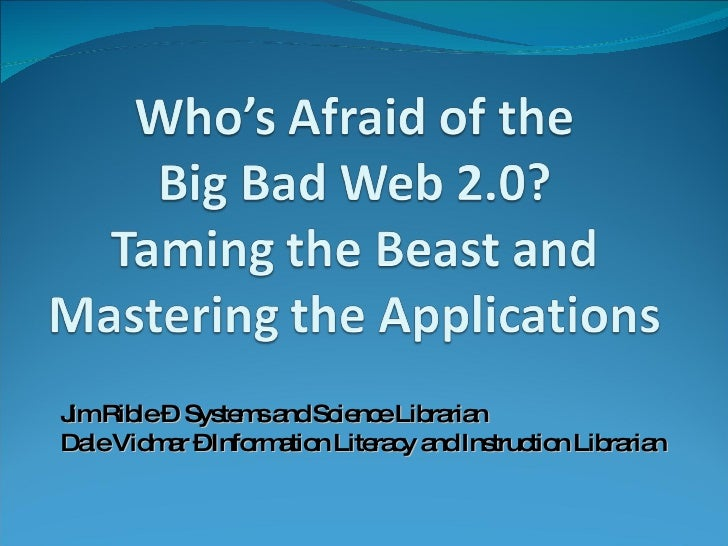 Who's Afraid of theBig Bad Web 2.0?Taming the Beast and Mastering the Applications
