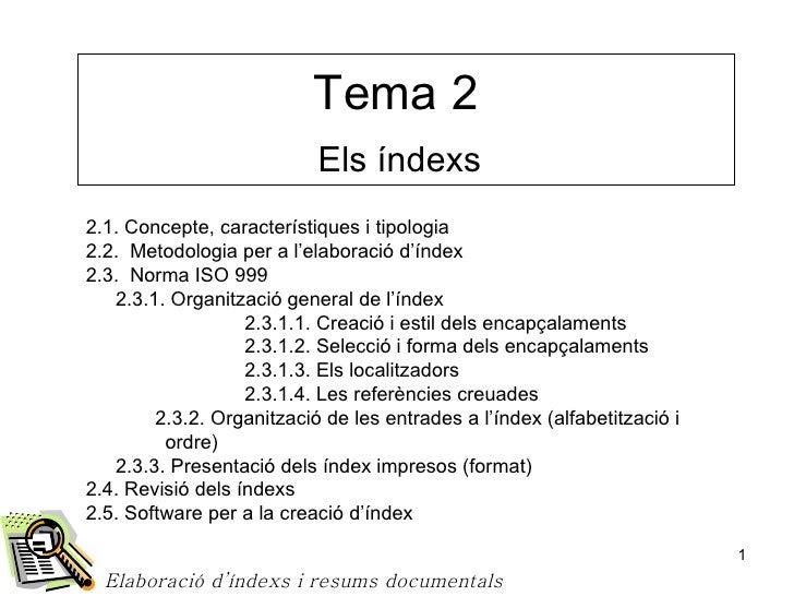 Tema 2  Els índexs Elaboració d'índexs i resums documentals <ul><li>2.1. Concepte, característiques i tipologia </li></ul>...