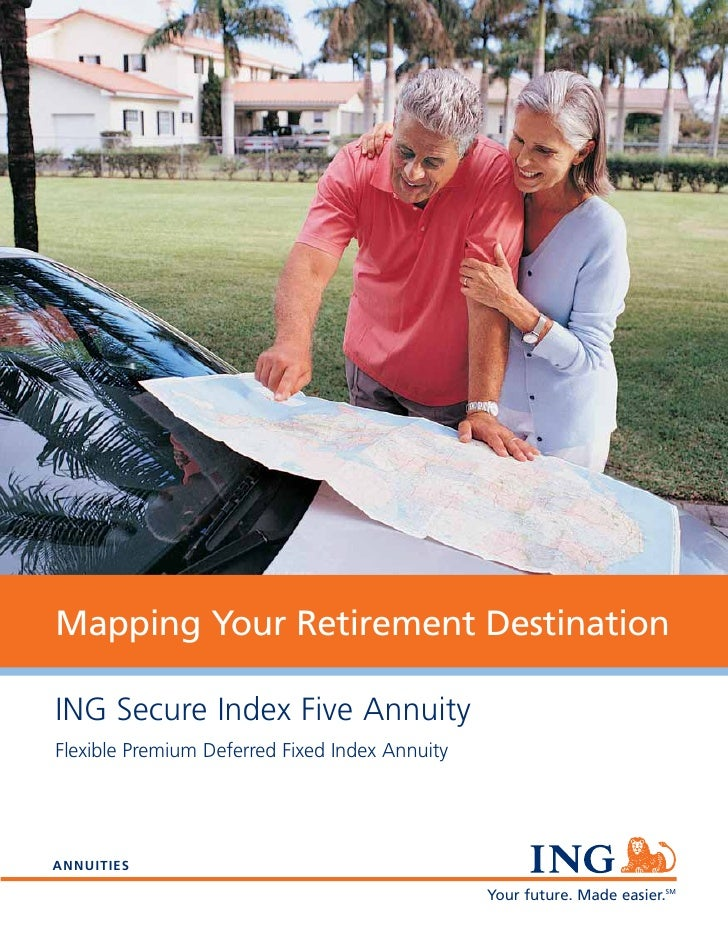 Mapping Your Retirement Destination  ING Secure Index Five Annuity Flexible Premium Deferred Fixed Index Annuity     ANNUI...