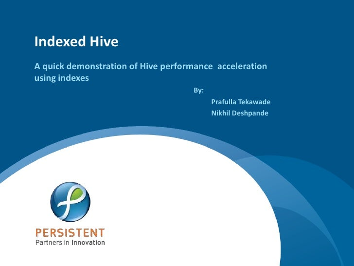 Indexed Hive A quick demonstration of Hive performance acceleration using indexes                                     By: ...