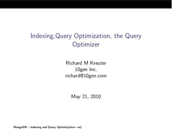 Indexing,Query Optimization, the Query                          Optimizer                                    Richard M Kre...