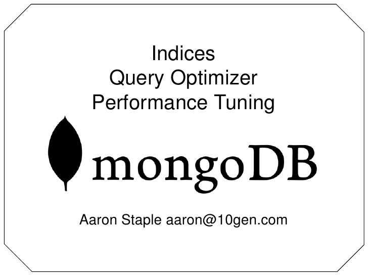 IndicesQuery OptimizerPerformance Tuning<br />Aaron Staple aaron@10gen.com<br />