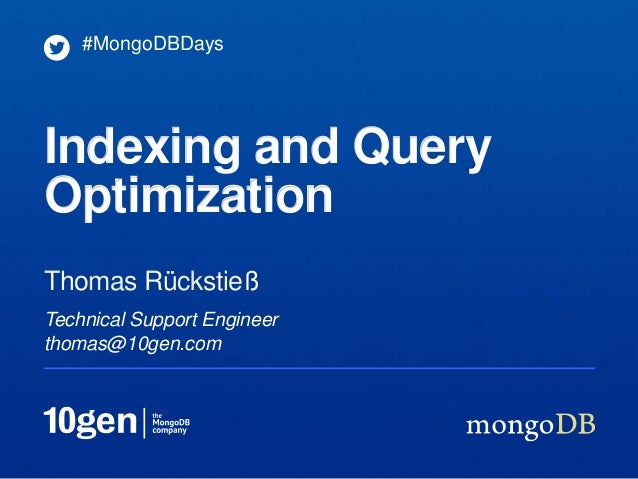 #MongoDBDaysIndexing and QueryOptimizationThomas RückstießTechnical Support Engineerthomas@10gen.com