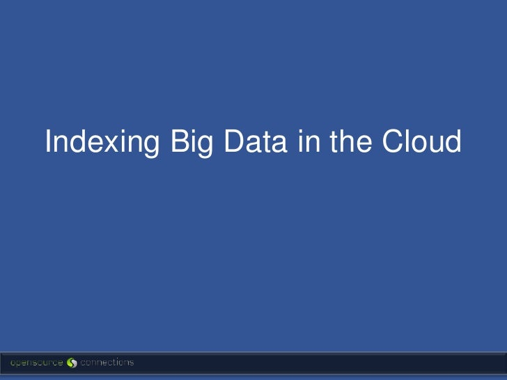 Indexing Big Data in the Cloud