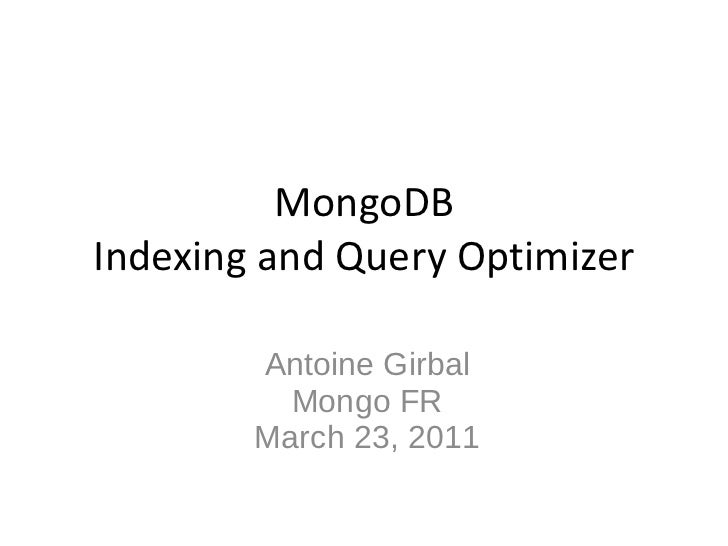 MongoDB Indexing and Query Optimizer Details Antoine Girbal Mongo FR March 23, 2011