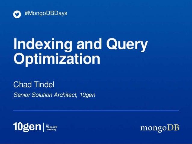 #MongoDBDaysIndexing and QueryOptimizationChad TindelSenior Solution Architect, 10gen