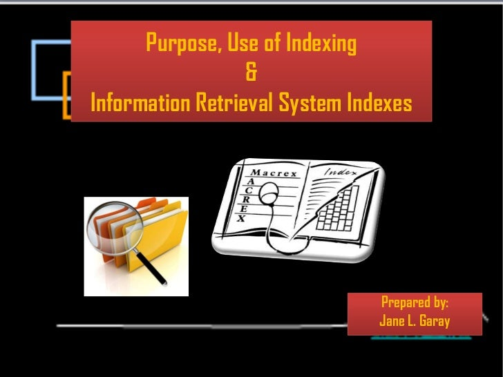 Purpose, Use of Indexing                  &Information Retrieval System Indexes                                Prepared by...