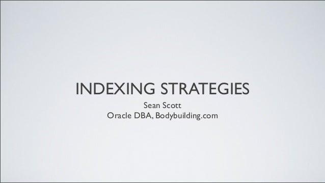 INDEXING STRATEGIES Sean Scott Oracle DBA, Bodybuilding.com