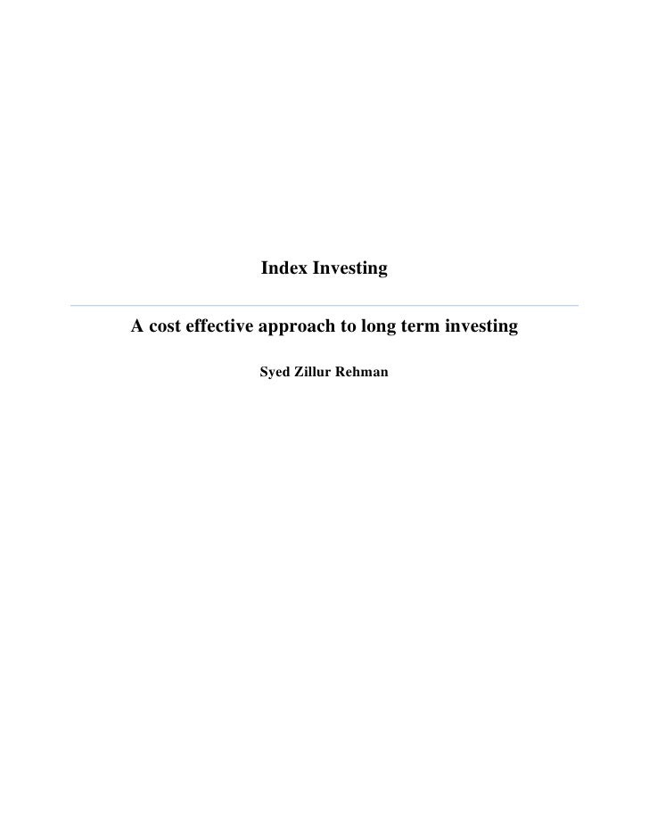 Index Investing    A cost effective approach to long term investing ...