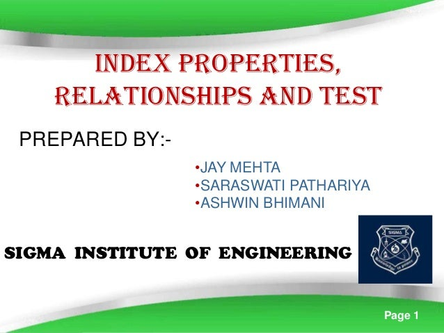 INDEX PROPERTIES, RELATIONSHIPS AND TEST PREPARED BY:•JAY MEHTA •SARASWATI PATHARIYA •ASHWIN BHIMANI  SIGMA INSTITUTE OF E...