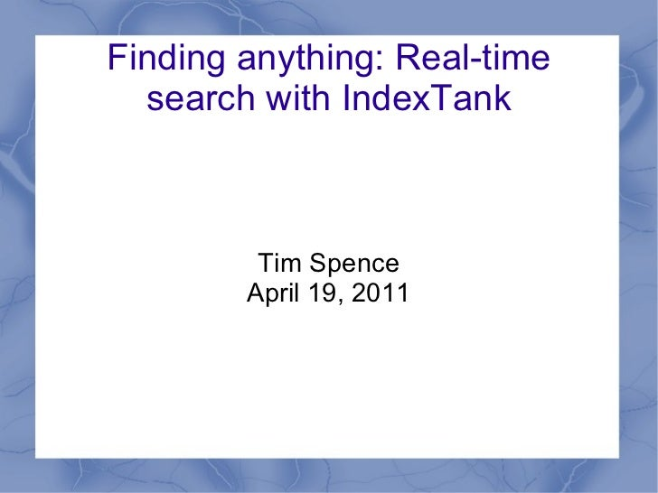 Finding anything: Real-time search with IndexTank <ul>Tim Spence April 19, 2011 </ul>