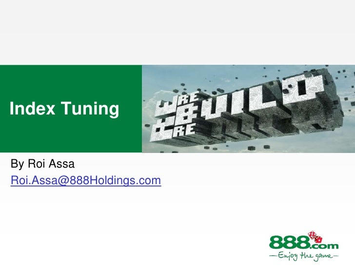 Index Tuning<br />By Roi Assa<br />Roi.Assa@888Holdings.com<br />
