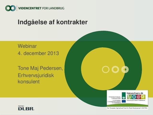 Indgåelse af kontrakter  Webinar 4. december 2013 Tone Maj Pedersen, Erhvervsjuridisk konsulent Naturerhverv.dk Ministerie...