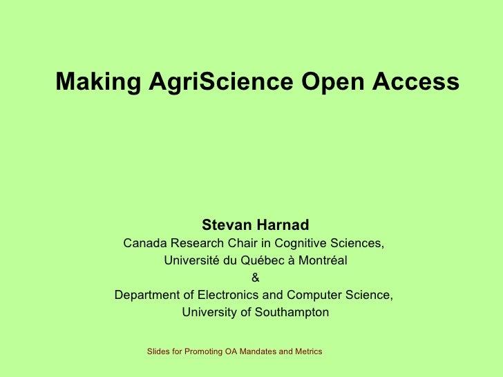 Making AgriScience Open Access   Stevan Harnad Canada Research Chair in Cognitive Sciences,  Université du Québec à Montré...