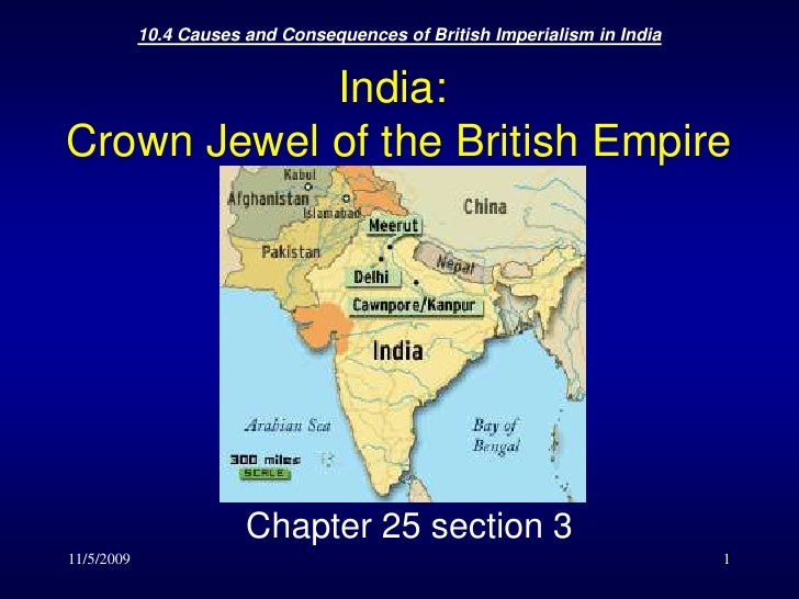 11/5/2009<br />10.4 Causes and Consequences of British Imperialism in India <br />1<br />India: Crown Jewel of the British...