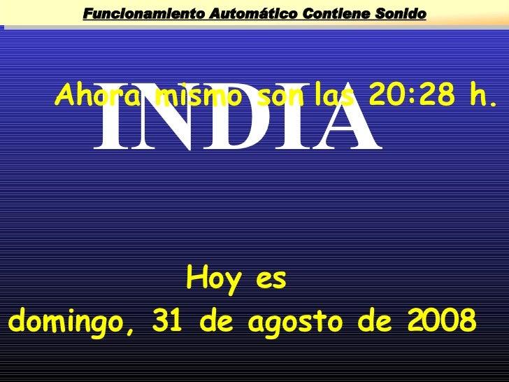 INDIA Funcionamiento Automático Contiene Sonido Ahora mismo son las  12:01  h. Hoy es  jueves, 4 de junio de 2009 Funciona...