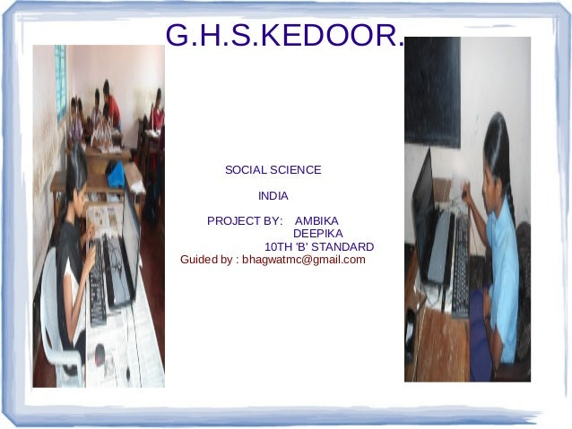 G.H.S.KEDOOR.  SOCIAL SCIENCE INDIA PROJECT BY:  AMBIKA DEEPIKA 10TH 'B' STANDARD Guided by : bhagwatmc@gmail.com