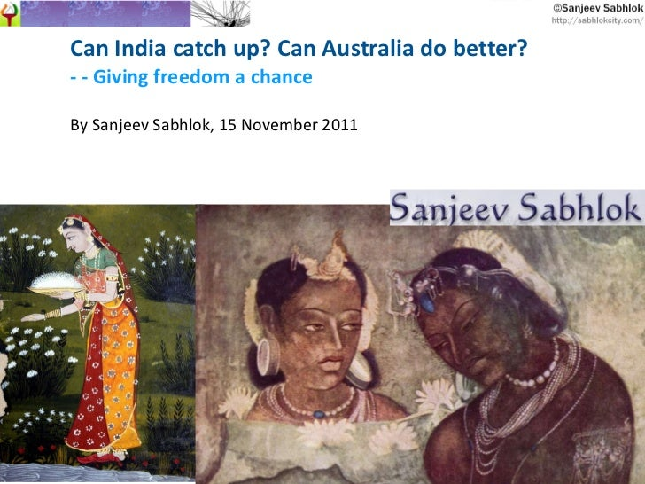 Can India catch up? Can Australia do better? - - Giving freedom a chance By Sanjeev Sabhlok, 15 November 2011