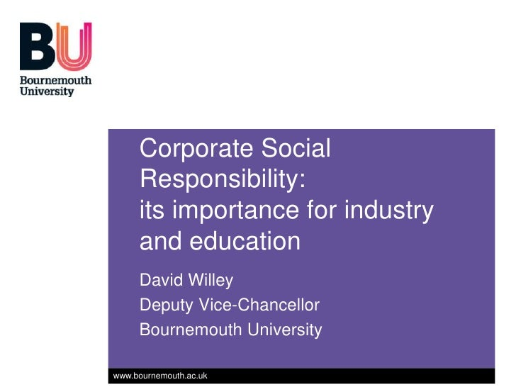 Corporate Social     Responsibility:     its importance for industry     and education     David Willey     Deputy Vice-Ch...