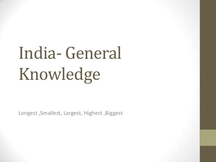 India- GeneralKnowledgeLongest ,Smallest, Largest, Highest ,Biggest