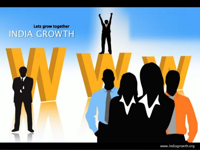 Lets grow togetherINDIA GROWTH                         www.indiagrowth.org
