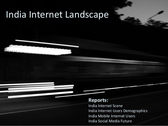 India Internet Landscape  Reports:  India Internet Scene  India Internet Users Demographics  India Mobile Internet Users  ...