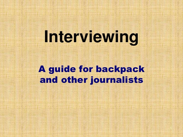 InterviewingA guide for backpackand other journalists                        1