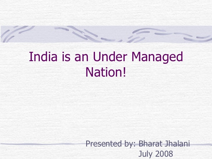 India Is An Under Managed Nation!