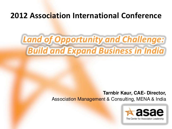 2012 Association International Conference   Land of Opportunity and Challenge:    Build and Expand Business in India      ...