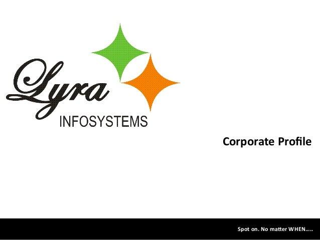 Corporate  Profile   Spot  on.  No  ma1er  WHEN…..