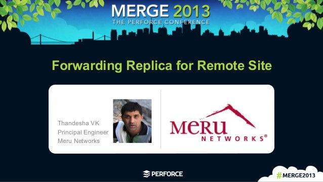 1   Forwarding Replica for Remote Site Thandesha VK Principal Engineer Meru Networks Logo area