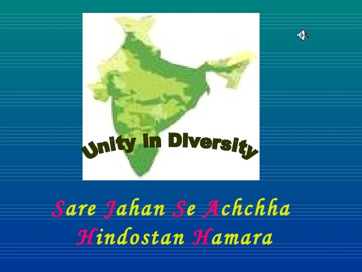 Unity in Diversity S are  J ahan  S e  A chchha  H indostan  H amara