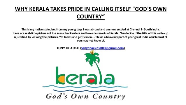 "WHY KERALA TAKES PRIDE IN CALLING ITSELF ""GOD'S OWN COUNTRY"" This is my native state, but from my young days I was abroad ..."