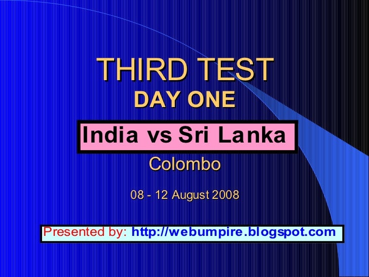 THIRD TEST DAY ONE   Colombo 08 - 12 August 2008