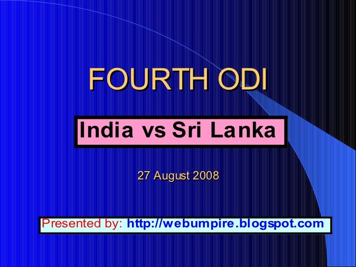 FOURTH ODI   27 August 2008