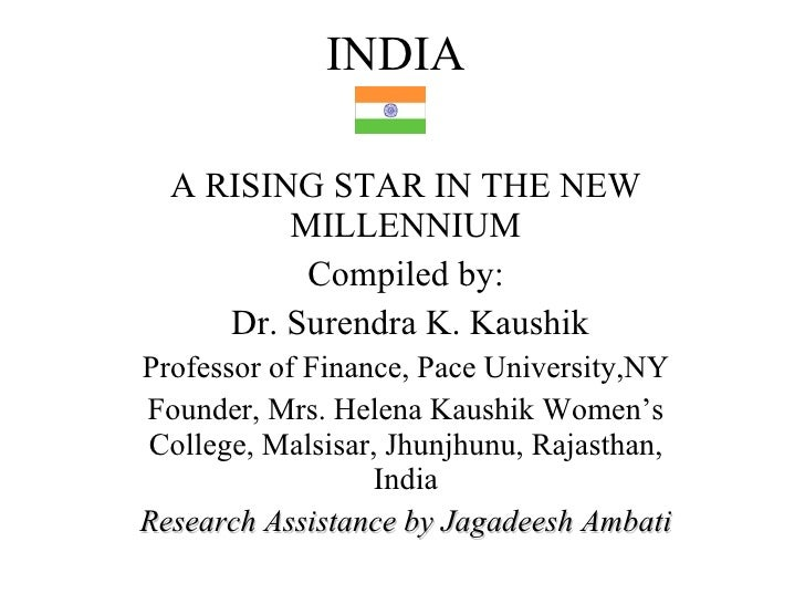A RISING STAR IN THE NEW MILLENNIUM Compiled by: Dr. Surendra K. Kaushik Professor of Finance, Pace University,NY Founder,...