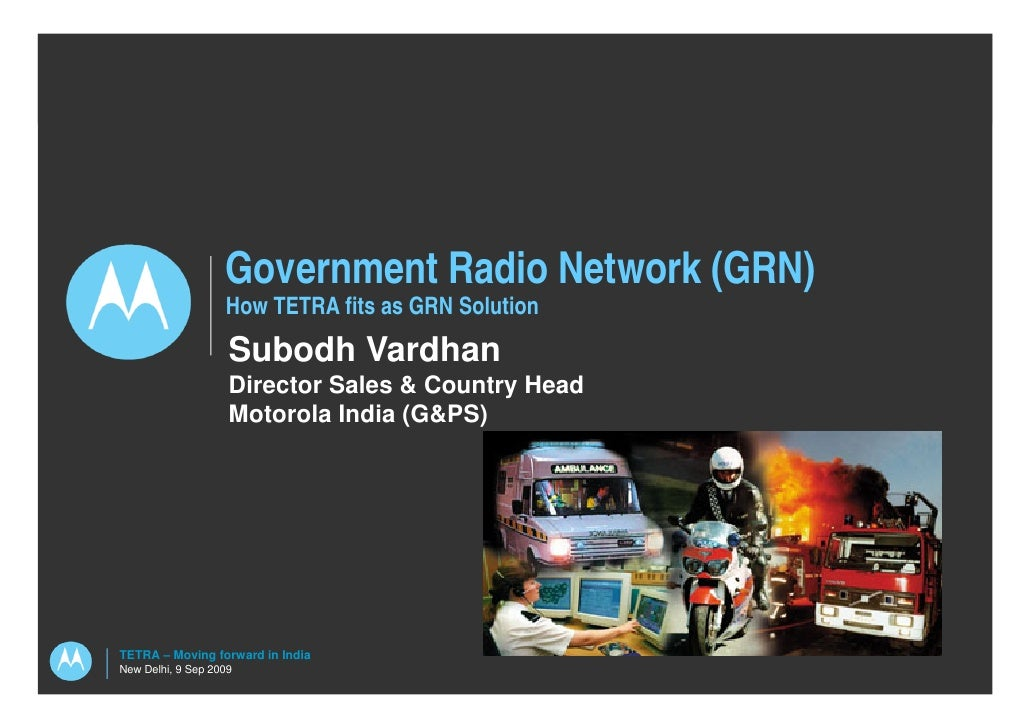 Government Radio Network (GRN)                    How TETRA fits as GRN Solution                     Subodh Vardhan       ...