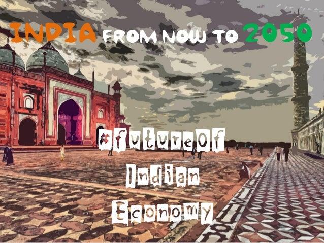 INDIA FROM NOW TO 2050  #futureOf Indian Economy