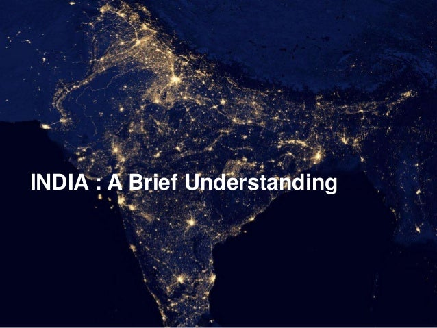 INDIA : A Brief Understanding
