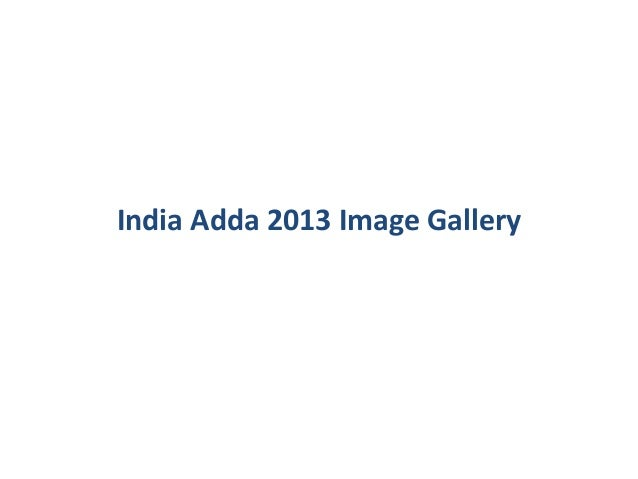 India adda 2013 image gallery