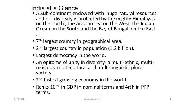 India at a Glance  • A Sub-continent endowed with huge natural resources and bio-diversity is protected by the mighty Hima...
