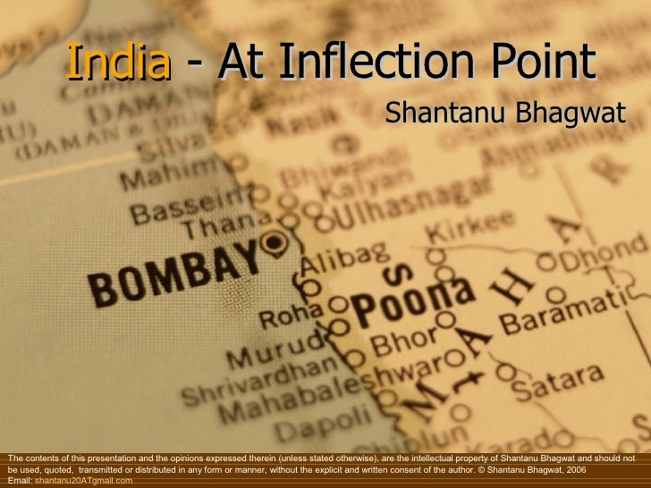 India  - At Inflection Point Shantanu Bhagwat The contents of this presentation and the opinions expressed therein (unless...