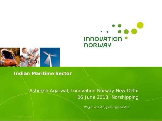 >>> Back to indexIndian Maritime SectorAsheesh Agarwal, Innovation Norway New Delhi06 June 2013, Norshipping