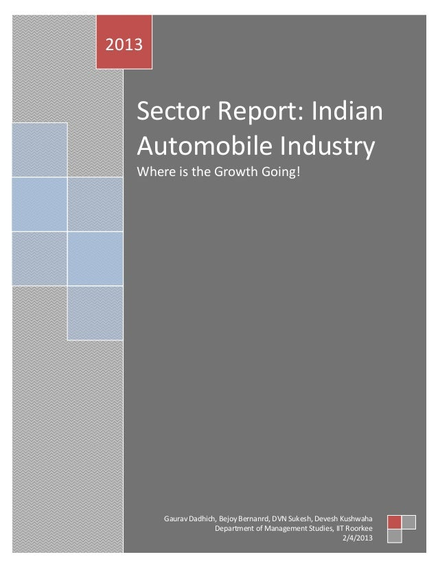 2013   Sector Report: Indian   Automobile Industry   Where is the Growth Going!       Gaurav Dadhich, Bejoy Bernanrd, DVN ...