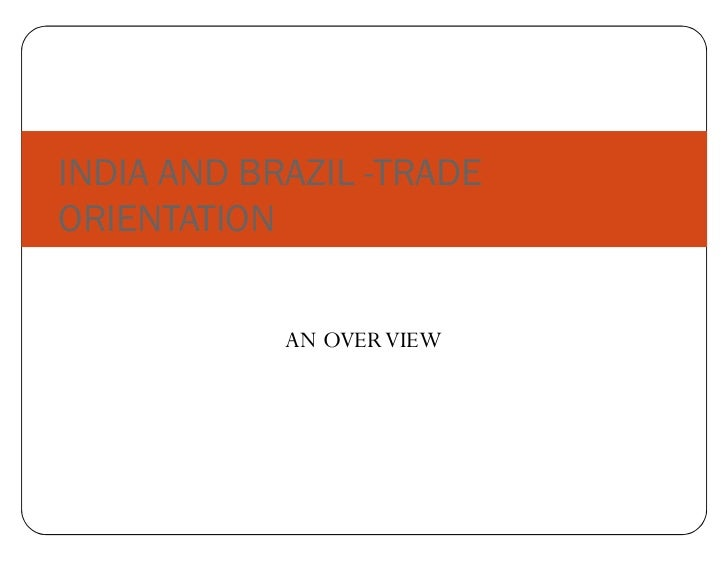 INDIA AND BRAZIL -TRADEORIENTATION            AN OVER VIEW