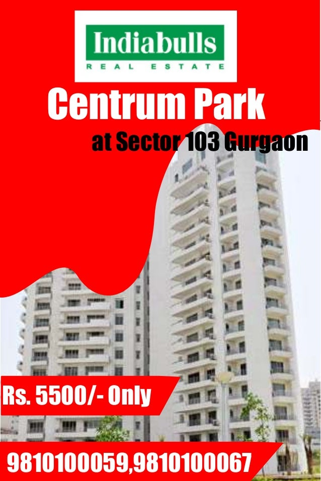 Centrum Park         at Sector 103 GurgaonRs. 5500/- Only9810100059,9810100067