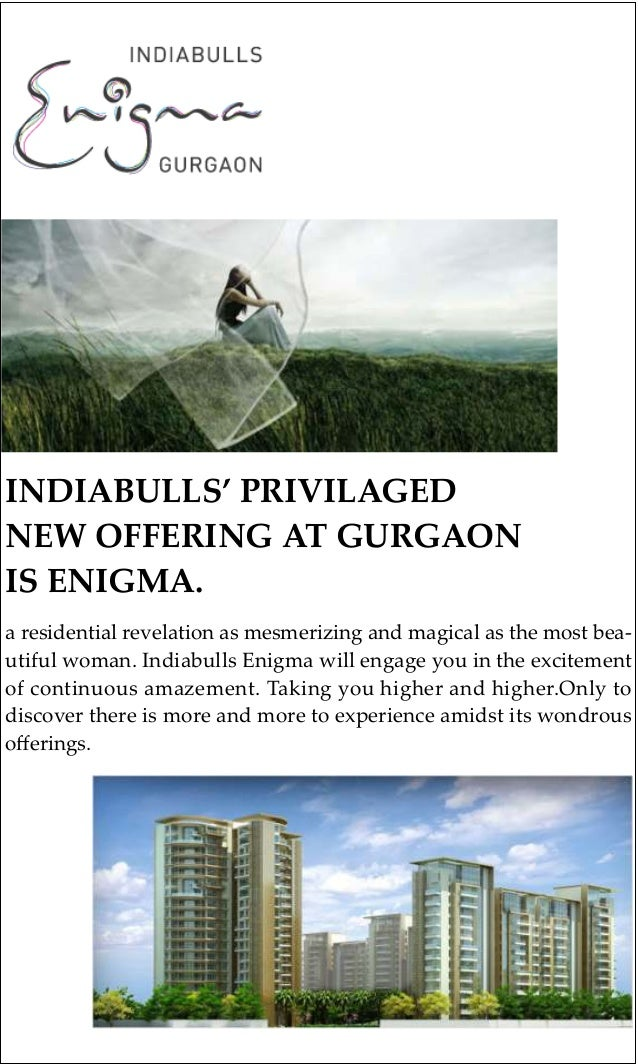 INDIABULLS' PRIVILAGEDNEW OFFERING AT GURGAONIS ENIGMA.a residential revelation as mesmerizing and magical as the most bea...