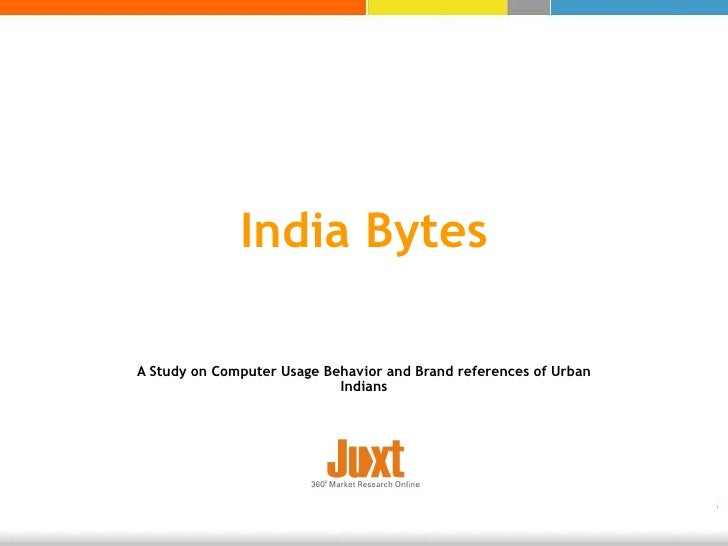 India Bytes A Study on Computer Usage Behavior and Brand references of Urban Indians