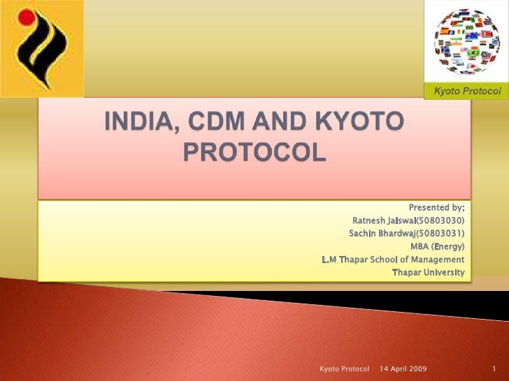 INDIA, CDM AND KYOTO PROTOCOL <br />Presented by:<br />Ratnesh Jaiswal(50803030)<br />Sachin Bhardwaj(50803031)<br />MBA (...