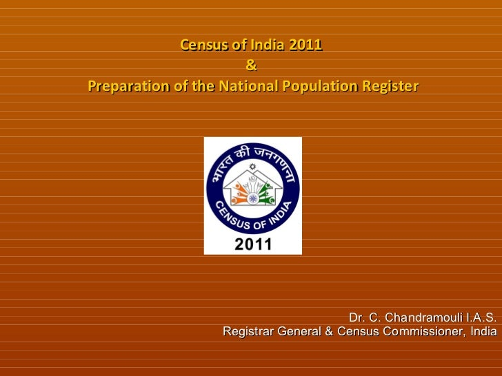 Census of India 2011  &  Preparation of the National Population Register Dr. C. Chandramouli I.A.S. Registrar General & Ce...
